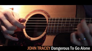 Dangerous To Go Alone | original fingerstyle guitar | John Tracey