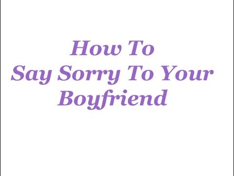 How To Say Sorry To Your Boyfriend YouTube