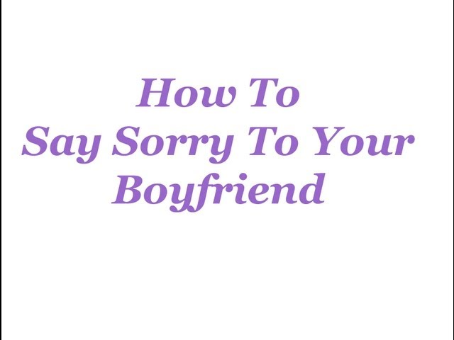 Say words boyfriend your to to sorry 8 Apology