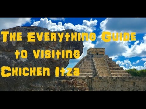The Everything Guide To Visiting Chichen Itza