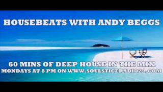 HOUSEBEATS WITH ANDY BEGGS MAY 5TH 2014