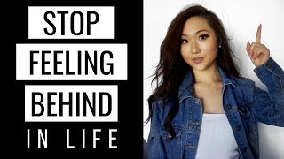 How to STOP feeling behind in life (AND START TAKING ACTION!)