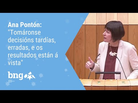 """Ana Pontón: """"Tomáronse decisións tardías, erradas, e os resultados están á vista"""""""