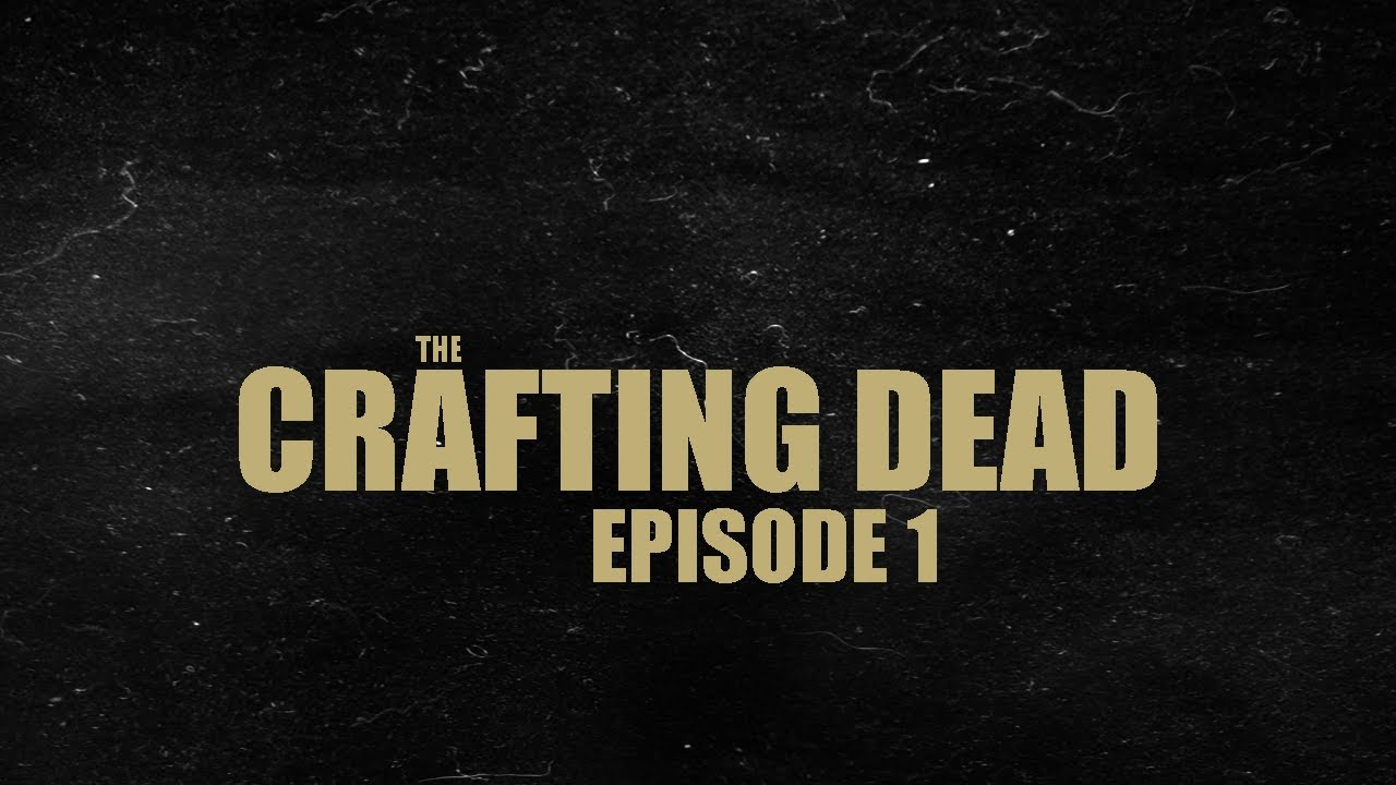 The crafting dead episode 1 youtube for The crafting dead ep 1