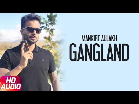 Gangland (Full Audio Song) | Mankirt Aulakh Feat Deep Kahlon | Latest Punjabi Song 2017