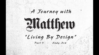 Journey With Matthew, Part 4 - Living By Design