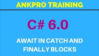 C# 6.0 - Part 10 - await in catch and finally Blocks