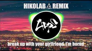 Ariana Grande - break up with your girlfriend, i'm bored (HIKOLAB Remix)