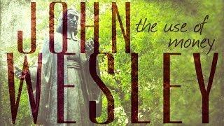 John Wesley: The Use of Money