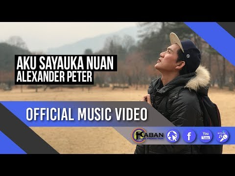 Alexander Peter | Aku Sayauka Nuan (Official Music Video)