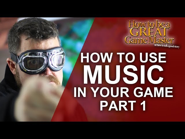 GREAT GM: Using Music in your Roleplaying Session 101