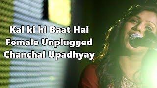 Kal Ki Hi Baat Hai female unplugged by Chanchal Upadhyay   CHHICHHORE   Sushant, Shraddha, KK