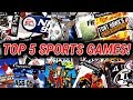 MY TOP 5 SPORTS VIDEO GAMES OF ALL TIME!