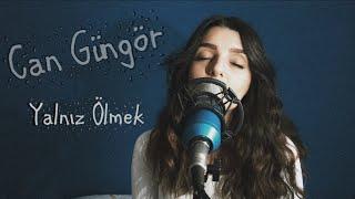 Can Güngör - Yalnız Ölmek | Gizem Laçinkaya (Cover)