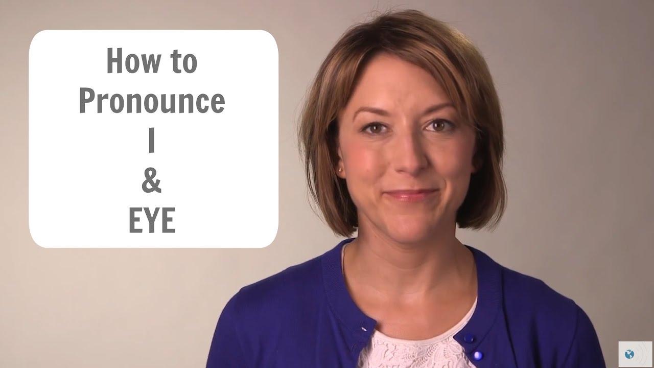 How to Pronounce I & EYE /aɪ/ - American English Pronunciation Lesson