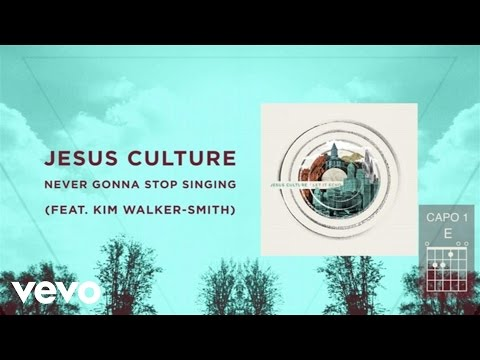 Jesus Culture - Never Gonna Stop Singing (Live/Lyrics And Chords) ft. Kim Walker-Smith