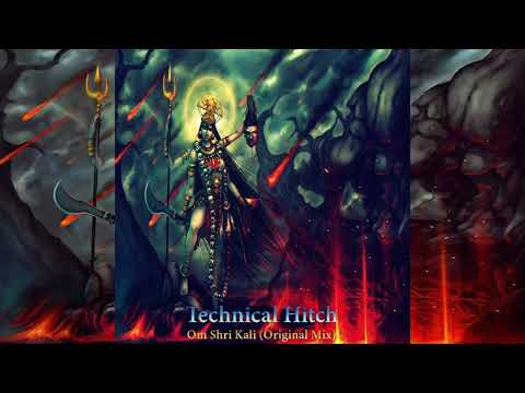 Technical Hitch – Om Shri Kali (Original Mix)