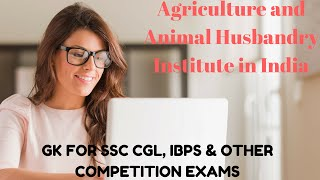 Agriculture and Animal Husbandry Institutions in India - GK for All Competition exams.