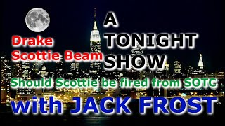 A TONIGHT SHOW with JACK FROST : Drake, Scottie Beam