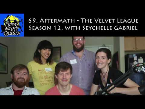 Friday Night Quests Ep. 69 - Aftermath - The Velvet League Season 12, with Seychelle Gabriel