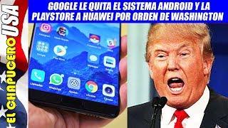 Google lanza duro golpe a Huawei presionado por la Casa Blanca. China alista represalias