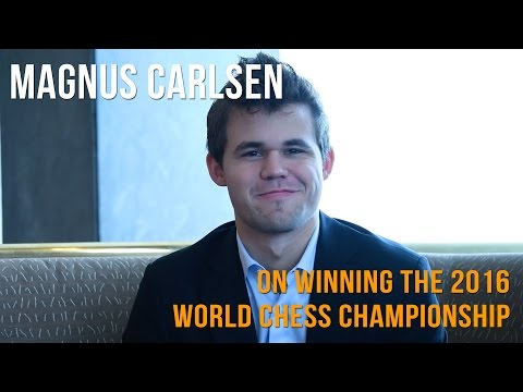 Magnus Carlsen On Winning The 2016 World Chess Championship