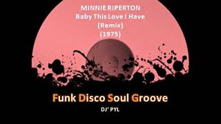 MINNIE RIPERTON - Baby This Love I Have (Remix) (1975)