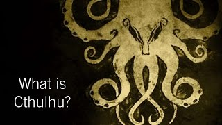 What is Cthulhu?