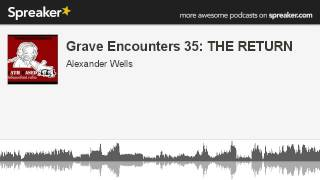 Grave Encounters 35: THE RETURN (part 1 of 4, made with Spreaker)