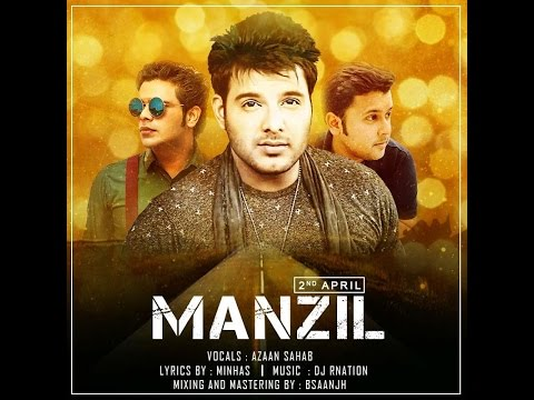 Manzil ( Full Audio Song ) | Azaan Sahab | Minhas | DJ Rnation | Latest Hindi Songs 2017