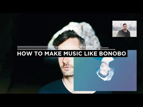 HOW TO MAKE MUSIC LIKE BONOBO[FREE SAMPLES]