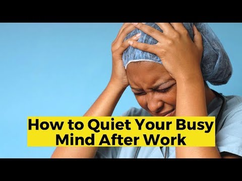 how to quiet your busy mind after your shift