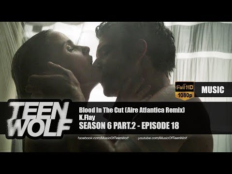K.Flay - Blood In The Cut (Aire Atlantica Remix) | Teen Wolf 6x18 Music [HD]