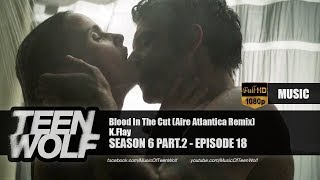 K Flay Blood In The Cut Aire Atlantica Remix Teen Wolf 6x18 Music HD