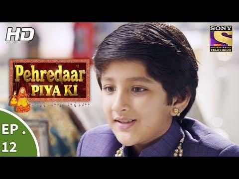 Pehredaar Piya Ki - पहरेदार पिया की - Ep 12 - 1st August, 2017