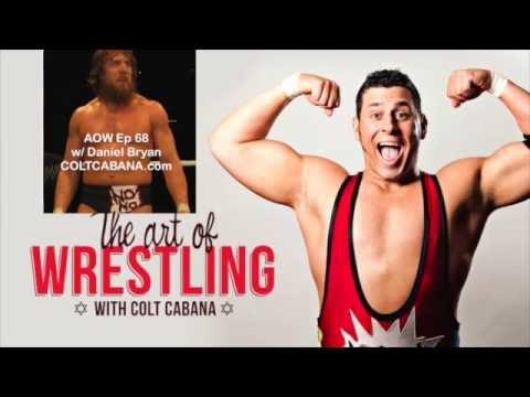 Daniel Bryan - Art of Wrestling Ep 68 w/ Colt Cabana