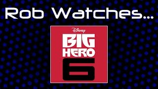 Rob Watches Big Hero 6