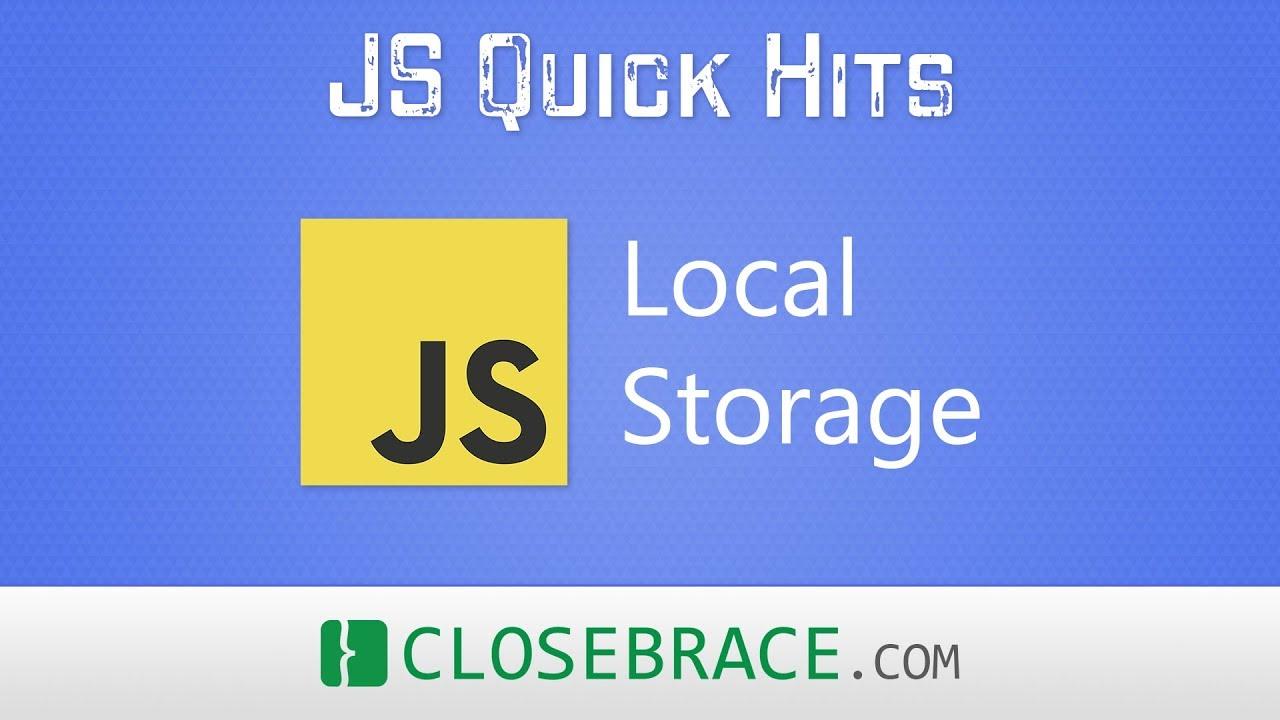 CloseBrace | JS Quick Hits 70 - Local Storage