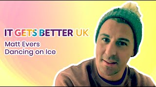It Gets Better UK - Matt Evers (Dancing on Ice)