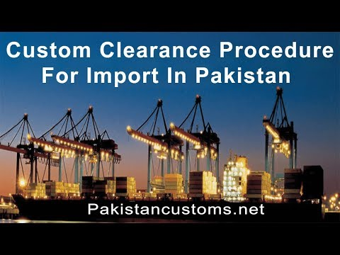 Custom Clearance Procedure For Import In Pakistan - Import Procedure in Pakistan Step By Step