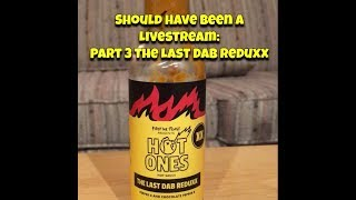 Should have been a Livestream: Part 3 Last Dab Reduxx