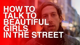 How to talk to Beautiful Girls On the Street