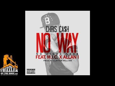 Chris Cash ft. M.I.C., Allan I - No Way [No Digas Nada] [Prod. Clayton William] [Thizzler.com]