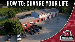 How To: Change Your Life - Detail King Auto Detailing Training Institute