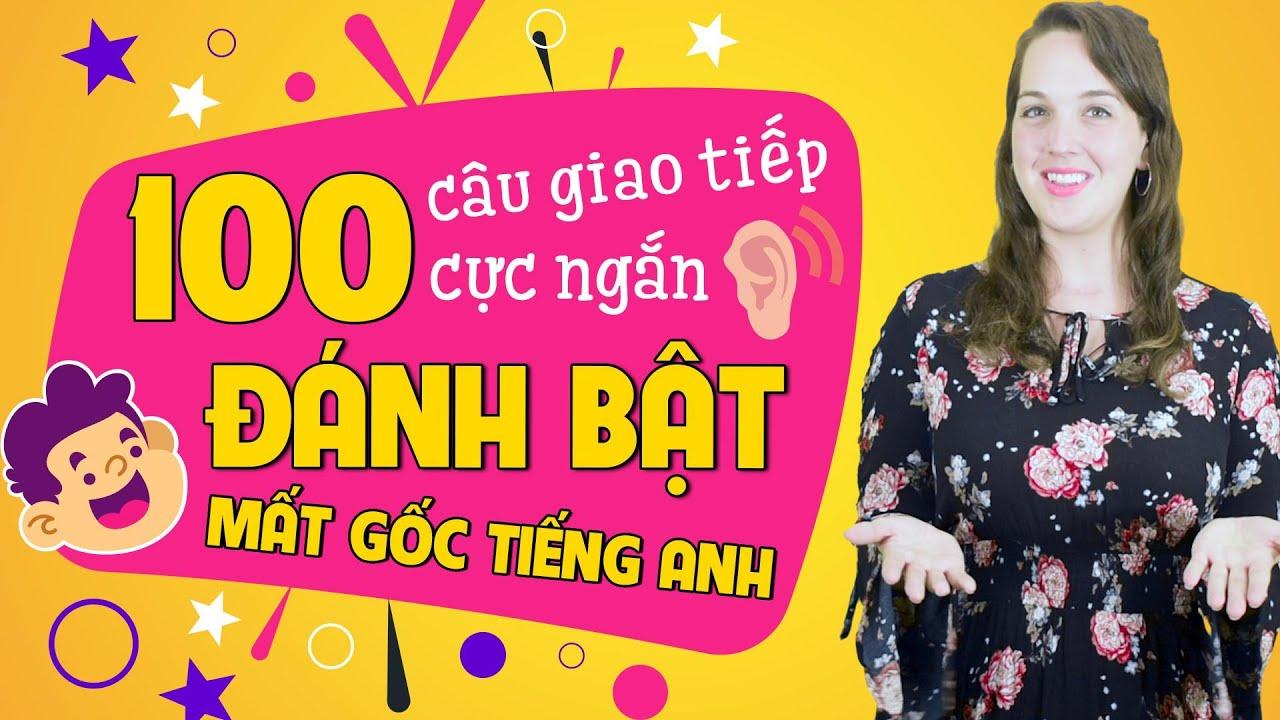 100 CÂU GIAO TIẾP TIẾNG ANH CƠ BẢN CHO NGƯỜI MỚI BẮT ĐẦU - Học tiếng Anh Online (Trực tuyến)
