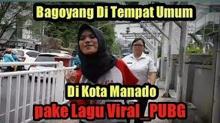 Bagoyang di Tempat Umum (Kota Manado) Lagu viral_PUBG