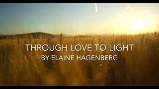 """Through Love to Light"" by Elaine Hagenberg"