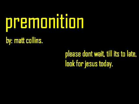 premonition. by: matt collins