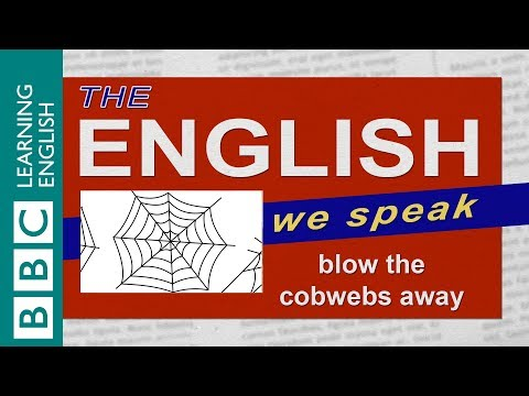 Blow the cobwebs away