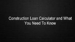 Construction Loan Calculator and What You Need To Know